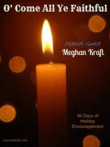 Come All Ye Faithful – Guest Meghan Kraft – 40 Days of Holiday Encouragement