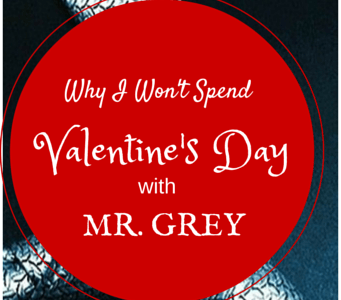 Why I Won't Spend Valentines Day with Mr. Grey