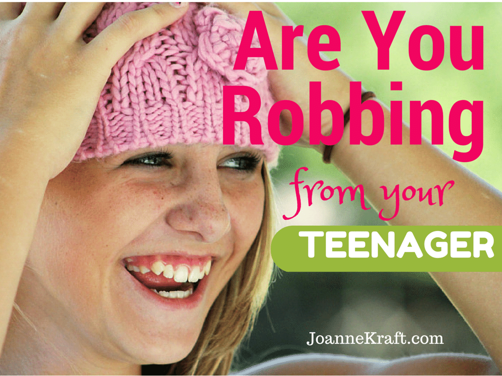 Are You Robbing from your Teenager - JoanneKraft.com