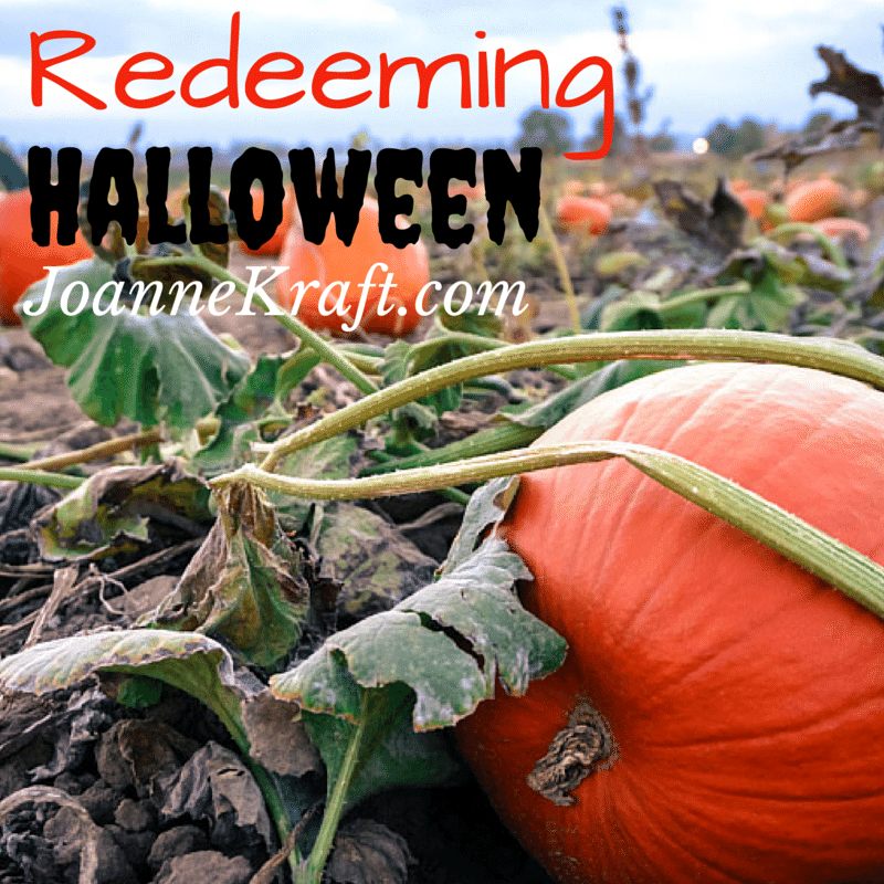 Redeeming Halloween - JoanneKraft.com