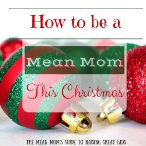 How to be a Mean Mom this Christmas