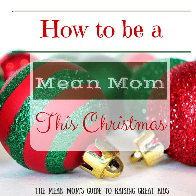 MMG - How to be a mean mom this christmas