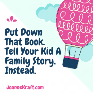 Put Down That Book And Tell Your Kids A Family Story, Instead