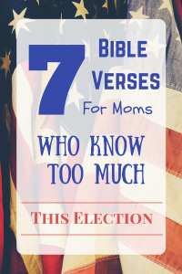 Bible Verses For Moms (Who Know Too Much) This Election Week