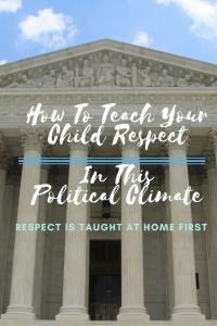 How To Teach Your Child Respect – In This Political Climate