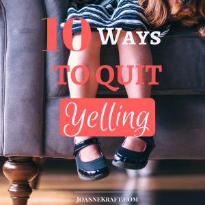 10 Ways to Quit Yelling At Your Kids