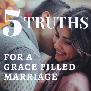 These 5 Truths About Your Husband Will Fill Your Marriage With Grace